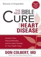 The New Bible Cure for Heart Disease - Ancient Truths, Natural Remedies, and the Latest Findings for Your Health Today ebook by Don Colbert