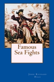Famous Sea Fights ebook by John Richard Hale