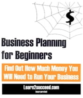 Business Planning for Beginners - ind Out How Much Money You Will Need to Run Your Business ebook by Learn2succeed