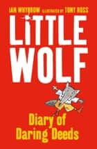 Little Wolf's Diary of Daring Deeds ebook by Ian Whybrow