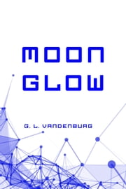 Moon Glow ebook by G. L. Vandenburg