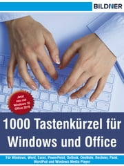 1000 Tastenkürzel für Windows und Office - Für Windows, Word, Excel, PowerPoint, Outlook, OneNote, Rechner, Paint, WordPad und Windows Media Player ebook by Marion Fischl
