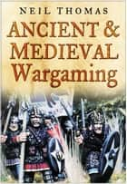 Ancient & Medieval Wargaming ebook by Neil Thomas