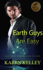 Earth Guys Are Easy - Planet Nerak Series, #2 ebook by Karen Kelley