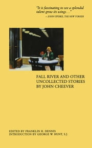 Fall River and Other Uncollected Stories ebook by John Cheever,Franklin H. Dennis,George W. Hunt, SJ