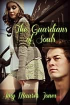 The Guardians of Souls (The Soul Quest Trilogy #2) ebook by Amy Maurer Jones