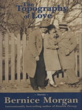 The Topography Of Love: stories ebook by Bernice Morgan