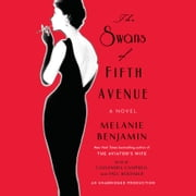 The Swans of Fifth Avenue - A Novel audiobook by Melanie Benjamin