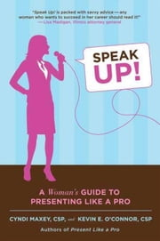 Speak Up! - A Woman's Guide to Presenting Like a Pro ebook by Cyndi Maxey,Kevin E. O'Connor