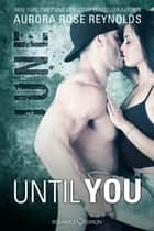 Until You: June ebook by Aurora Rose Reynolds, Friederike Bruhn