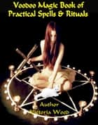 Voodoo Magic Book of Practical Spells & Rituals. ebook by Victoria Wood