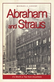 Abraham and Straus - It's Worth a Trip from Anywhere ebook by Michael J. Lisicky