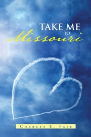 Take Me To Missouri ebook by Charles E. Fair