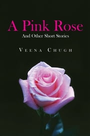 A Pink Rose - And Other Short Stories ebook by Veena Chugh