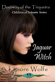 Paranormal Jaguar Witch: Doorway of the Triquetra ( Children of Atlantis, Book One) ebook by Lenore Wolfe