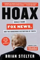 Hoax - Donald Trump, Fox News, and the Dangerous Distortion of Truth ebook by