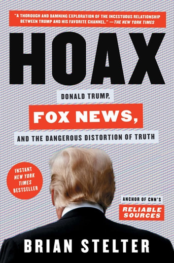 Hoax - Donald Trump, Fox News, and the Dangerous Distortion of Truth ebook by Brian Stelter