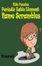 Kids Puzzles Periodic Table Element Name Scrambles ebook by Varsi