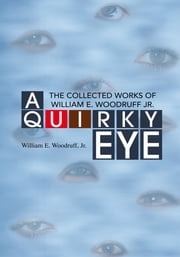 A Quirky Eye - The Collected Works of William E. Woodruff Jr. ebook by William E. Woodruff, Jr.