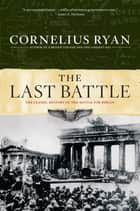 The Last Battle ebook by Cornelius Ryan