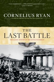 The Last Battle - The Classic History of the Battle for Berlin ebook by Cornelius Ryan
