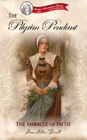 The Pilgrim Pendant - The Miracle of Faith ebook by Anna Alden-Tirrill