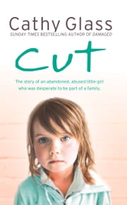 Cut: The true story of an abandoned, abused little girl who was desperate to be part of a family ebook by Cathy Glass