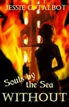Souls by the Sea: Without - Souls by the Sea, #2 ebook by Jessie G. Talbot