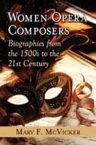 Women Opera Composers ebook by Mary F. McVicker