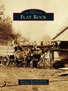Flat Rock ebook by Stacey Reynolds,Flat Rock Historical Society