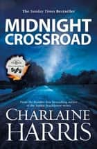 Midnight Crossroad - Now a major new TV series: MIDNIGHT, TEXAS ebook by Charlaine Harris