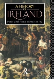 A History of Ireland - From the Earliest Times to 1922 ebook by Edmund Curtis