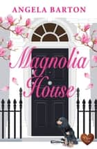 Magnolia House (Choc Lit) ebook by Angela Barton