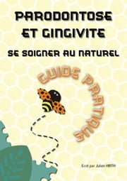 Parodontose et Gingivite: se soigner au naturel ebook by Julien HIRTH