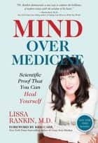 Mind Over Medicine ebook by Lissa Rankin, M.D.