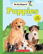 Puppies (Be An Expert!) ebook by Erin Kelly