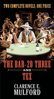 The Bar-20 Three and Tex ebook by Clarence E. Mulford