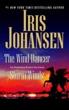 The Wind Dancer/Storm Winds - Two Novels in One Volume eBook by Iris Johansen
