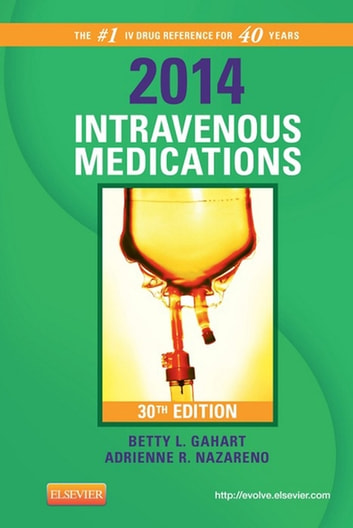 2014 Intravenous Medications - E-Book - A Handbook for Nurses and Health Professionals ebook by Betty L. Gahart, RN,Adrienne R. Nazareno, PharmD