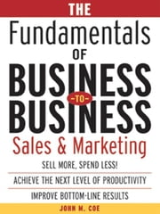 The Fundamentals of Business-to-Business Sales & Marketing ebook by Coe, John