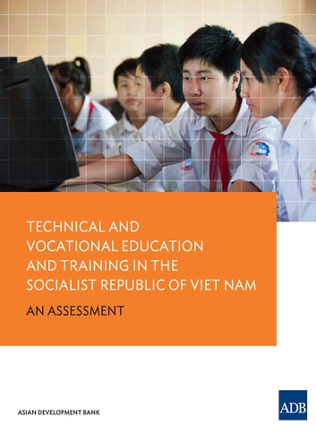 Technical and Vocational Education and Training in Viet Nam - An Assessment ebook by Asian Development Bank