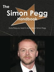 The Simon Pegg Handbook - Everything you need to know about Simon Pegg ebook by Smith, Emily