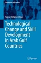 Technological Change and Skill Development in Arab Gulf Countries ebook by Samia Mohamed Nour
