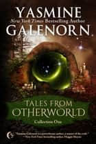 Tales From Otherworld: Collection One - Otherworld ebook by Yasmine Galenorn