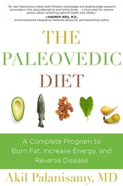 The Paleovedic Diet - A Complete Program to Burn Fat, Increase Energy, and Reverse Disease ebook by Akil Palanisamy, Robb Wolf
