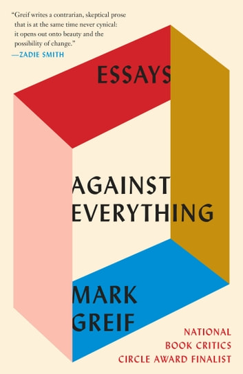 Against Everything - Essays ebook by Mark Greif