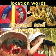 Location Words: Around and Through ebook by Luana Mitten and Meg Greve,Britannica Digital Learning