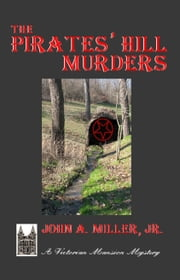 The Pirates' Hill Murders ebook by John A. Miller, Jr.