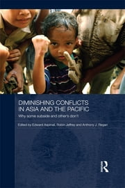 Diminishing Conflicts in Asia and the Pacific - Why Some Subside and Others Don't ebook by Edward Aspinall,Robin Jeffrey,Anthony Regan