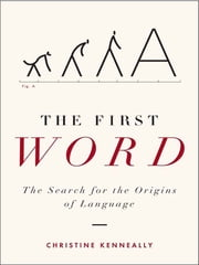 The First Word - The Search for the Origins of Language ebook by Christine Kenneally